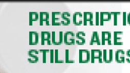 Prescription Drugs are Still Drugs