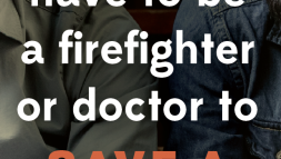 You don't have to be a firefighter or doctor to save a life.